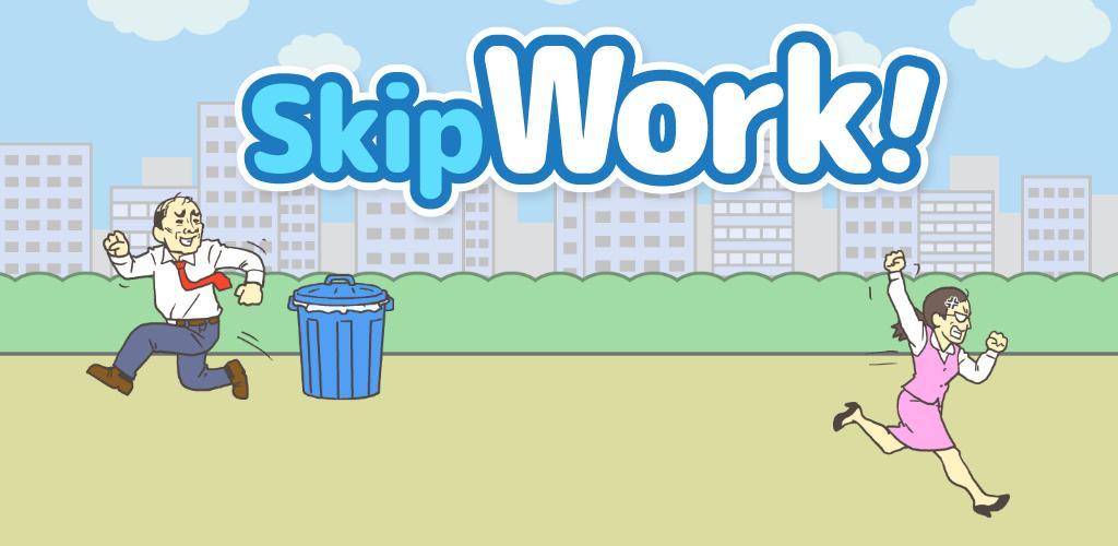 Skip Work!
