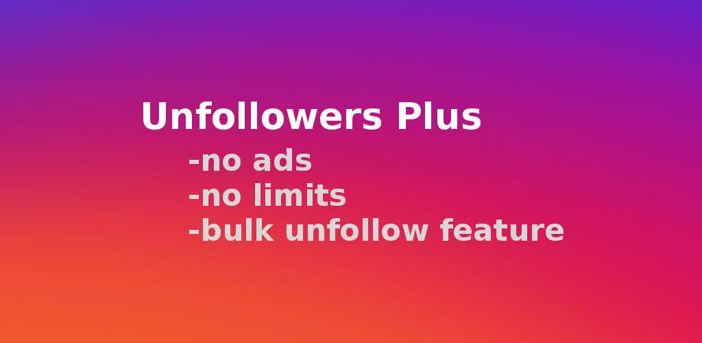 Unfollowers Plus