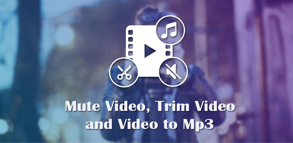 Video To MP3: Mute Video /Trim Video/Cut Video